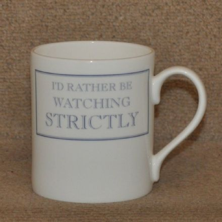 """I'd Rather Be Watching Strictly"" fine bone china mug from Stubbs Mugs"